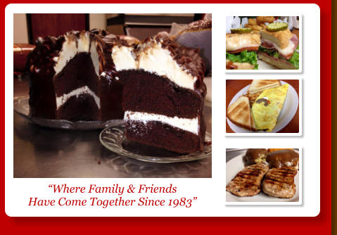 """Where Family & Friends Have Come Together Since 1983"""